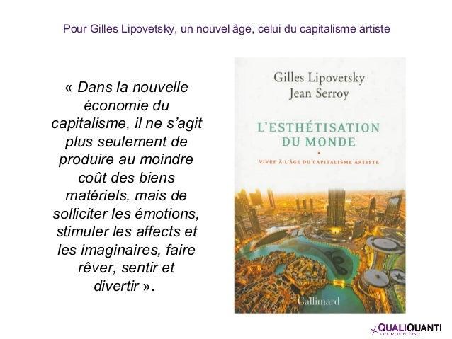 Pour Gilles Lipovetsky, un nouvel âge, celui du capitalisme artiste « Dans la nouvelle économie du capitalisme, il ne s'ag...