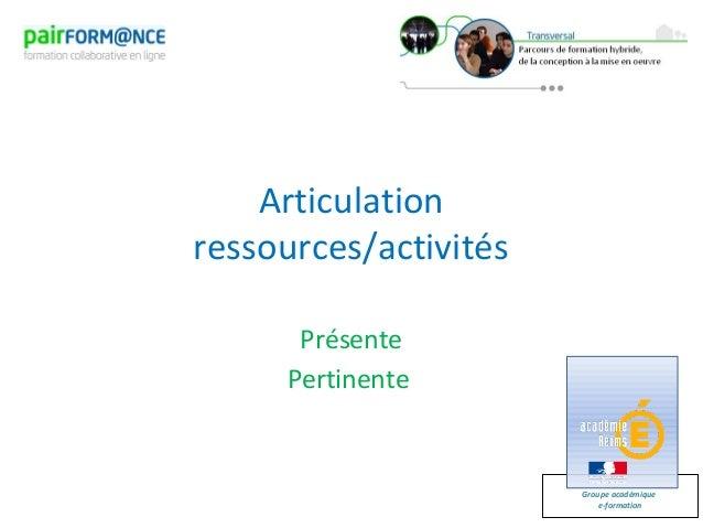 Groupe académiquee-formationArticulationressources/activitésPrésentePertinente