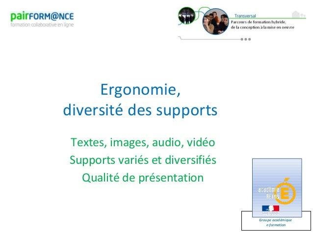 Groupe académiquee-formationErgonomie,diversité des supportsTextes, images, audio, vidéoSupports variés et diversifiésQual...