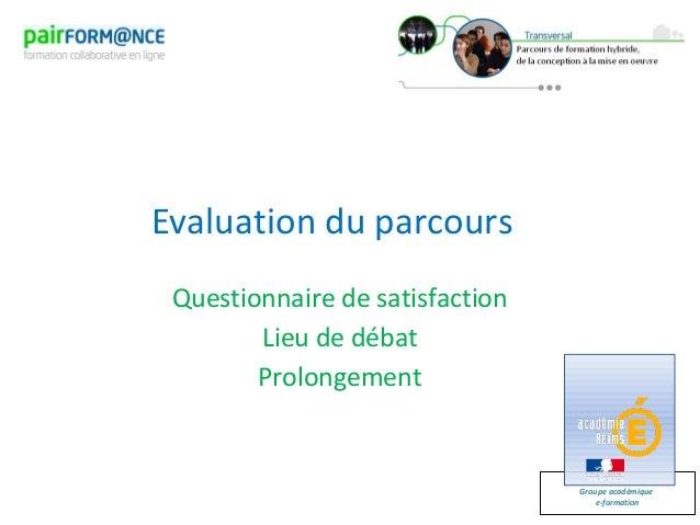 Groupe académiquee-formationEvaluation du parcoursQuestionnaire de satisfactionLieu de débatProlongement