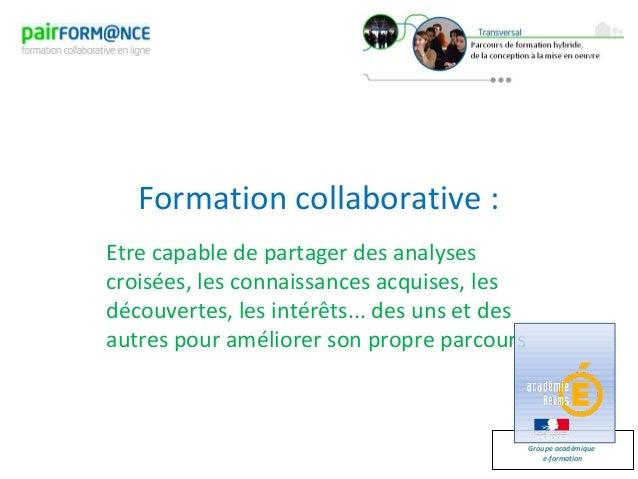 Groupe académiquee-formationFormation collaborative :Etre capable de partager des analysescroisées, les connaissances acqu...