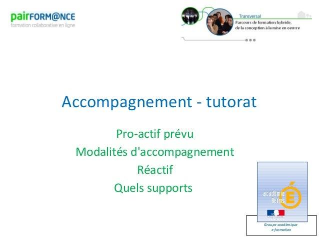 Groupe académiquee-formationAccompagnement - tutoratPro-actif prévuModalités daccompagnementRéactifQuels supports