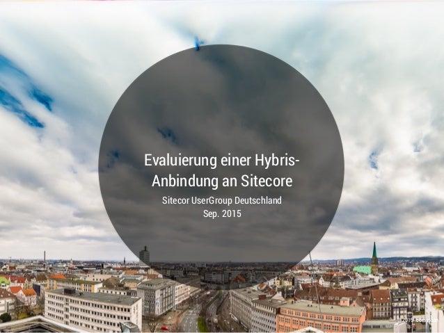 © 2015 .comspace Evaluierung einer Hybris- Anbindung an Sitecore Sitecor UserGroup Deutschland Sep. 2015 1