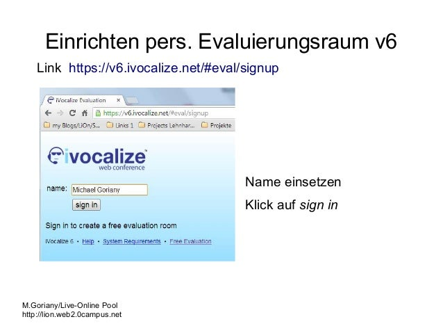 Einrichten pers. Evaluierungsraum v6 Link https://v6.ivocalize.net/#eval/signup  Name einsetzen Klick auf sign in  M.Goria...