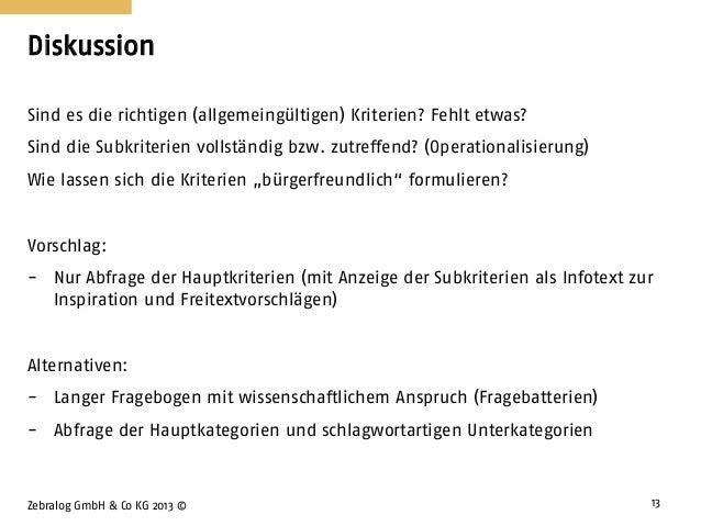 Diskussion Zebralog GmbH & Co KG 2013 © 13 Sind es die richtigen (allgemeingültigen) Kriterien? Fehlt etwas? Sind die Subk...