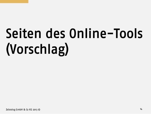Seiten des Online-Tools (Vorschlag) Zebralog GmbH & Co KG 2013 © 14