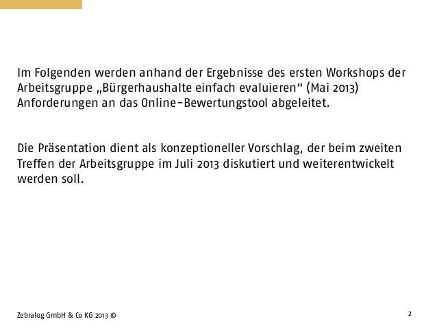 """Zebralog GmbH & Co KG 2013 © 2 Im Folgenden werden anhand der Ergebnisse des ersten Workshops der Arbeitsgruppe """"Bürgerhau..."""