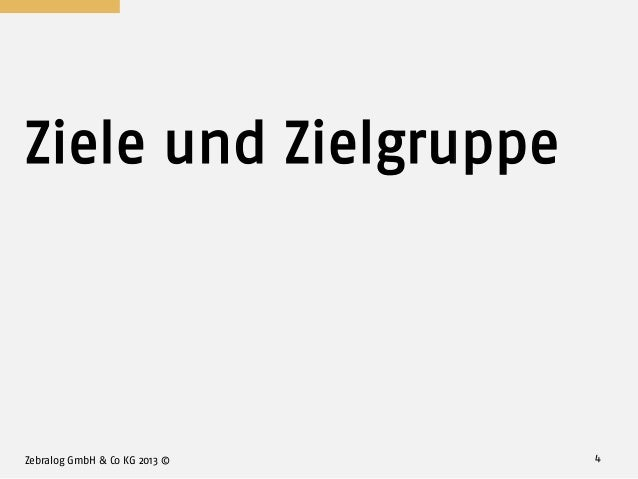 Ziele und Zielgruppe Zebralog GmbH & Co KG 2013 © 4