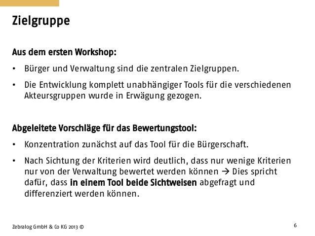 Zielgruppe Zebralog GmbH & Co KG 2013 © 6 Aus dem ersten Workshop: • Bürger und Verwaltung sind die zentralen Zielgruppen....