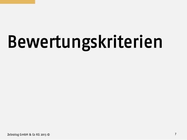 Bewertungskriterien Zebralog GmbH & Co KG 2013 © 7