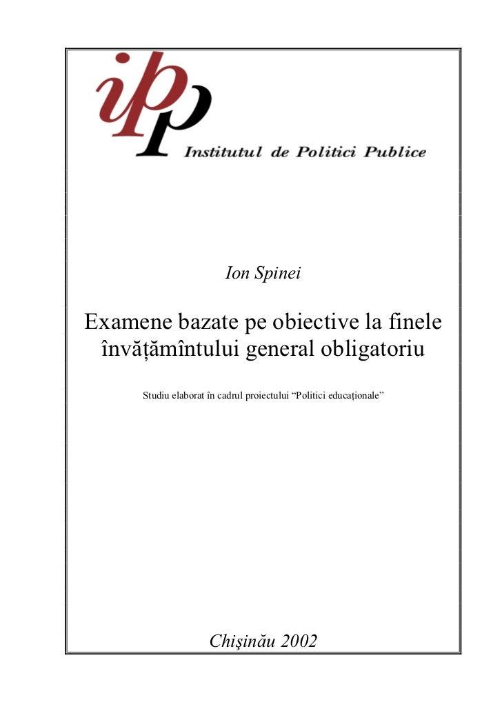 Ion SpineiExamene bazate pe obiective la finele învăţămîntului general obligatoriu      Studiu elaborat în cadrul proiectu...