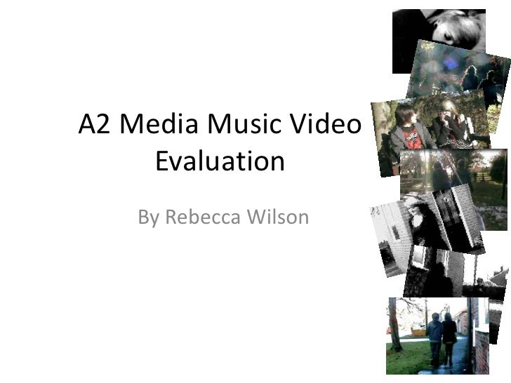 A2 Media Music Video     Evaluation    By Rebecca Wilson