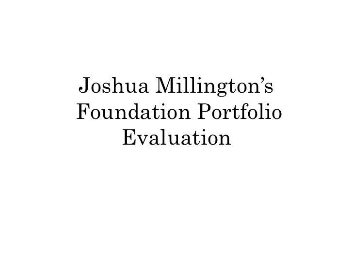 Joshua Millington'sFoundation Portfolio    Evaluation