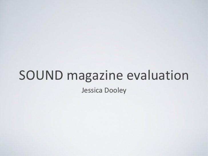 SOUND magazine evaluation <ul><li>Jessica Dooley </li></ul>