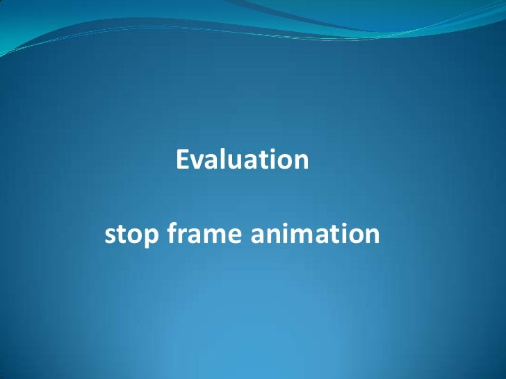 Evaluation <br />stop frame animation <br />