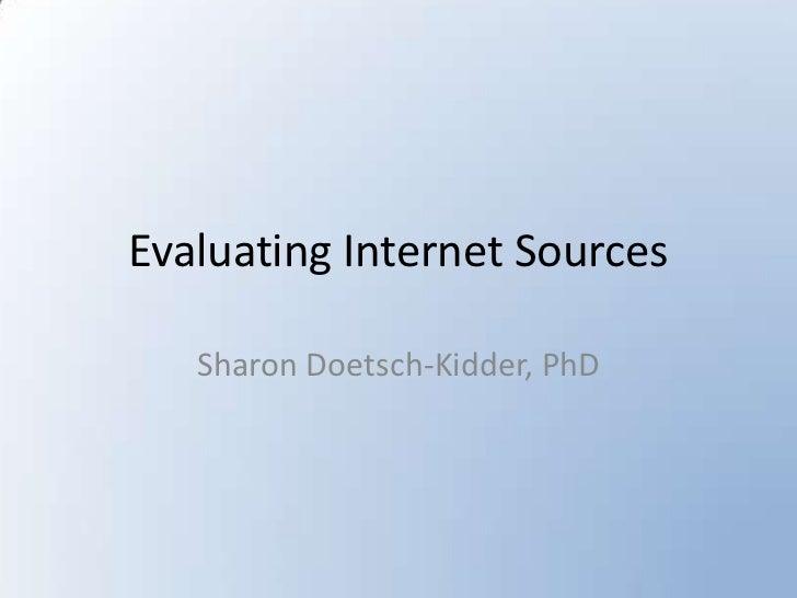 Evaluating Internet Sources<br />Sharon Doetsch-Kidder, PhD<br />