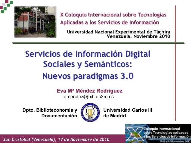 Servicios de Información Digital Sociales y Semánticos: Nuevos paradigmas 3.0 Universidad Nacional Experimental de Táchira...