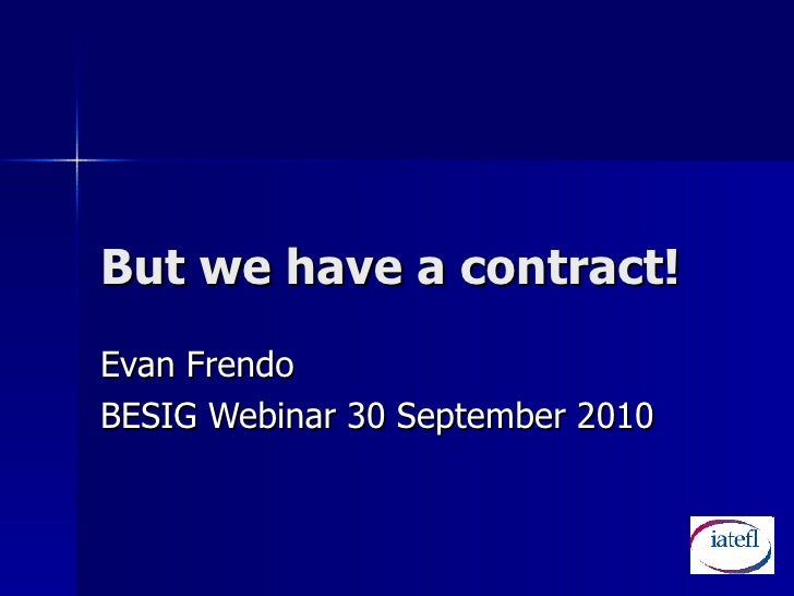 But we have a contract! Evan Frendo BESIG Webinar 30 September 2010