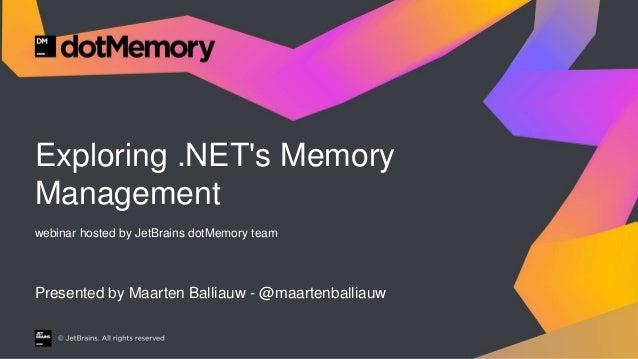 Exploring .NET's Memory Management webinar hosted by JetBrains dotMemory team Presented by Maarten Balliauw - @maartenball...