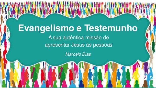 Evangelismo e TestemunhoA sua autêntica missão deapresentar Jesus às pessoasMarcelo Dias
