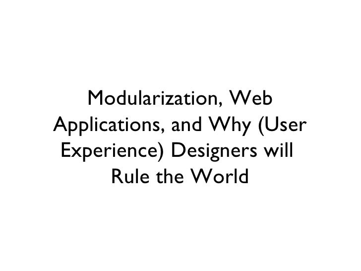 Modularization, Web Applications, and Why (User Experience) Designers will  Rule the World