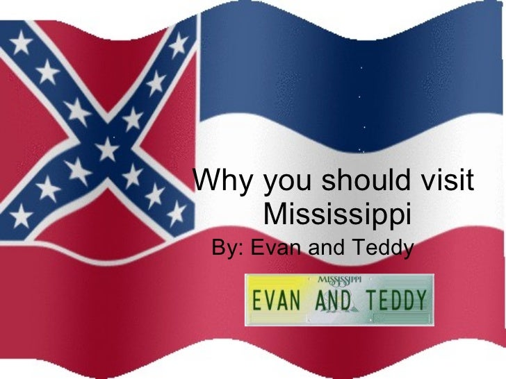 Why you should visit  Mississippi By: Evan and Teddy