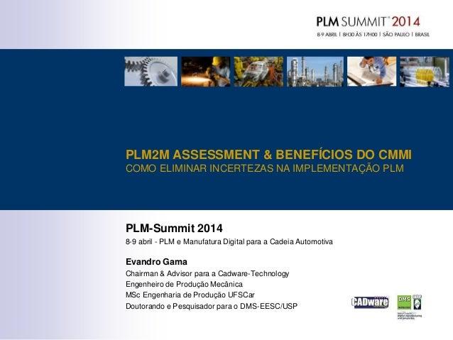 PLM-Summit 2014 8-9 abril - PLM e Manufatura Digital para a Cadeia Automotiva Evandro Gama Chairman & Advisor para a Cadwa...