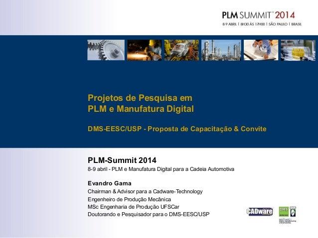 Projetos de Pesquisa em PLM e Manufatura Digital DMS-EESC/USP - Proposta de Capacitação & Convite PLM-Summit 2014 8-9 abri...