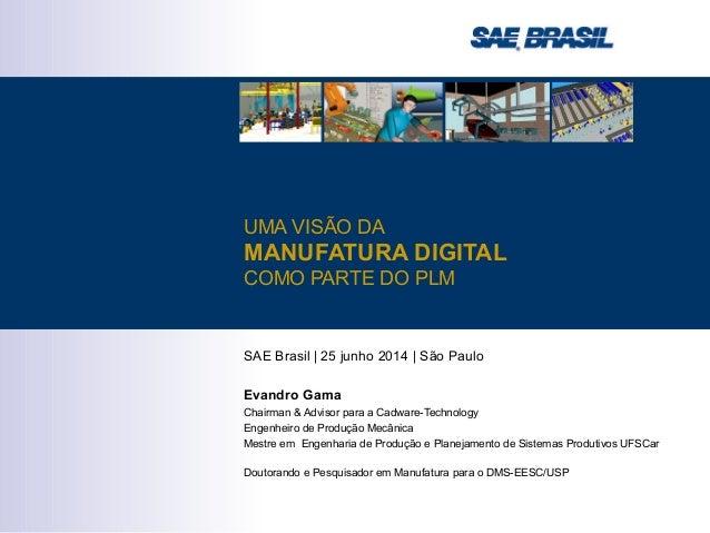 SAE Brasil | 25 junho 2014 | São Paulo Evandro Gama Chairman & Advisor para a Cadware-Technology Engenheiro de Produção Me...
