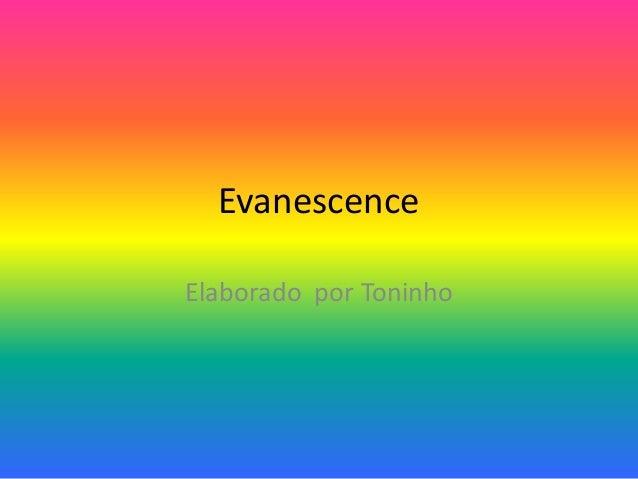 EvanescenceElaborado por Toninho