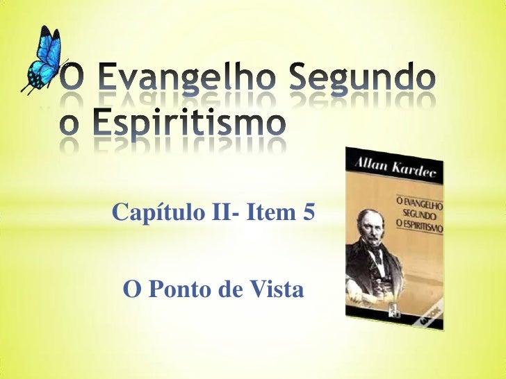 O Evangelho Segundo o Espiritismo<br />Capítulo II- Item 5<br />O Ponto de Vista<br />