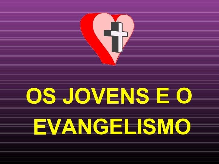 OS JOVENS E O  EVANGELISMO