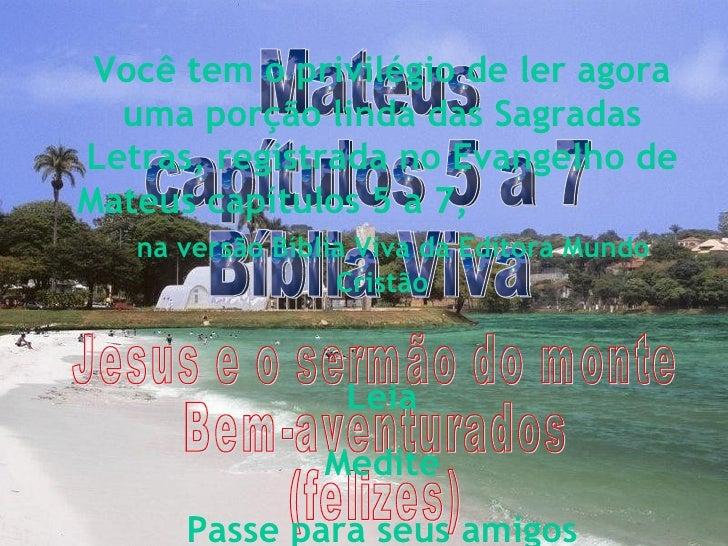 Mateus capítulos 5 a 7 Bíblia Viva Jesus e o sermão do monte Bem-aventurados (felizes) Você tem o privilégio de ler agora ...