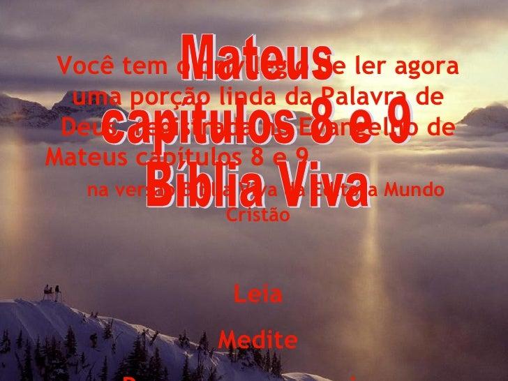 Mateus capítulos 8 e 9 Bíblia Viva Você tem o privilégio de ler agora uma porção linda da Palavra de Deus, registrada no E...