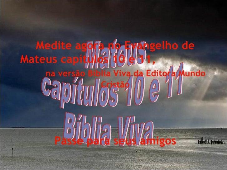 Mateus capítulos 10 e 11 Bíblia Viva Medite agora no Evangelho de Mateus capítulos 10 e 11,  na versão Bíblia Viva da Edit...
