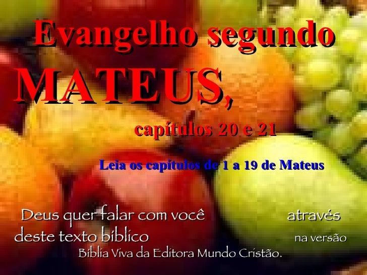 Evangelho segundo  MATEUS ,   capítulos 20 e 21  Leia os capítulos de 1 a 19 de Mateus Deus quer falar com você  através d...