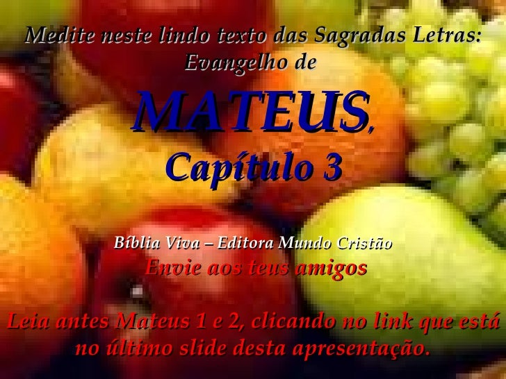 Medite neste lindo texto das Sagradas Letras: Evangelho de   MATEUS , Capítulo 3 Bíblia Viva – Editora Mundo Cristão Envie...
