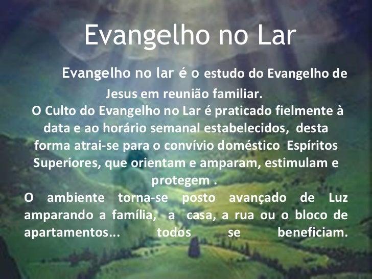 Evangelho no Lar Evangelho no lar é o  estudo do Evangelho de Jesus em reunião familiar.     O Culto do Evangelho no Lar é...