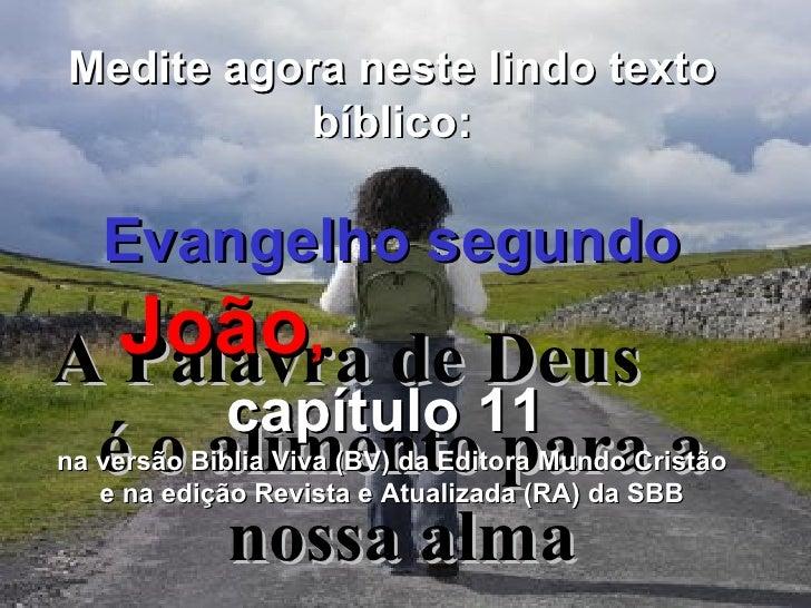 A Palavra de Deus  é o alimento para a nossa alma Medite agora neste lindo texto bíblico: Evangelho segundo   João ,   cap...