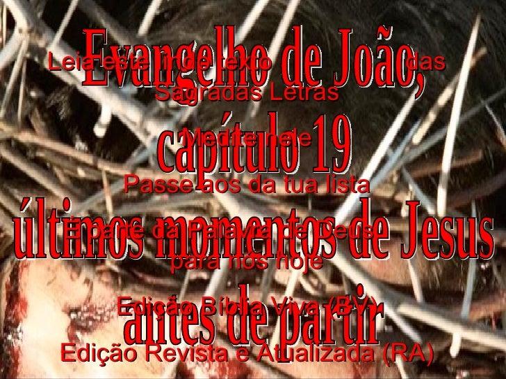 Evangelho de João, capítulo 19 últimos momentos de Jesus  antes de partir Leia este lindo texto  das Sagradas Letras Medit...
