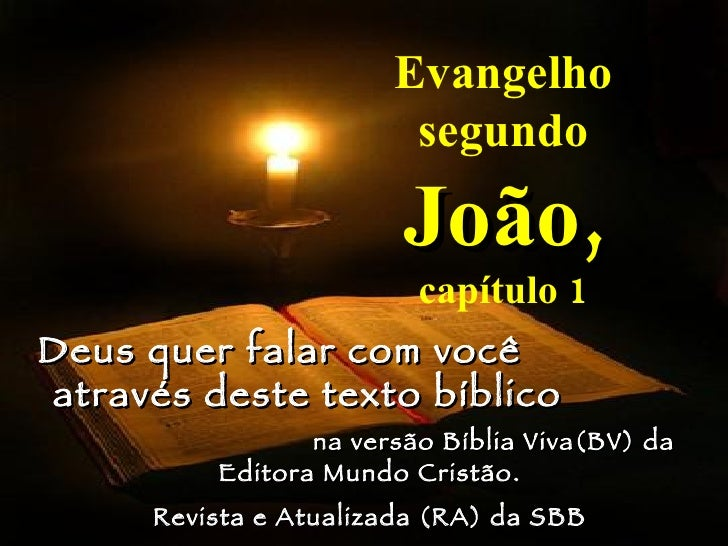 Evangelho segundo  João,   capítulo 1 Deus quer falar com você  através deste texto bíblico  na versão Bíblia Viva(BV) da ...