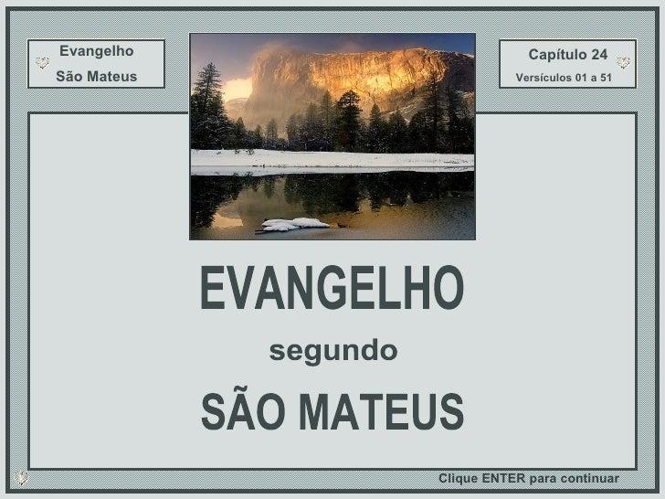 Evangelho São Mateus Capítulo 24 Versículos 01 a 51 EVANGELHO segundo SÃO MATEUS Clique ENTER para continuar