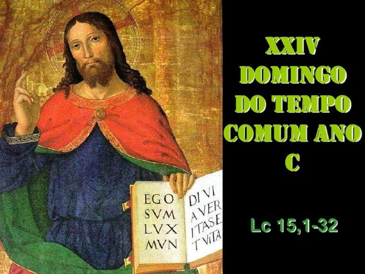 XXIV DOMINGO<br />DO TEMPO COMUM ANO C<br />Lc 15,1-32<br />