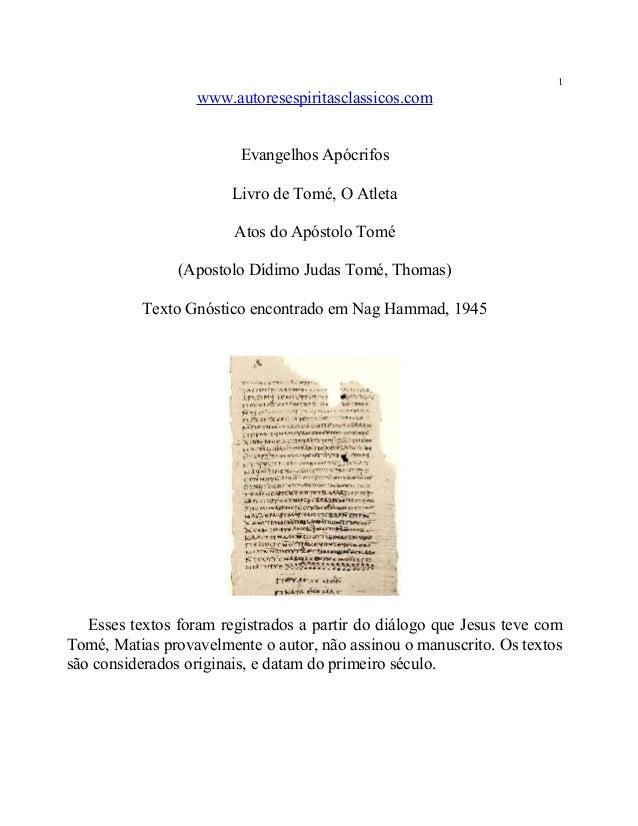 1  www.autoresespiritasclassicos.com Evangelhos Apócrifos Livro de Tomé, O Atleta Atos do Apóstolo Tomé (Apostolo Dídimo J...