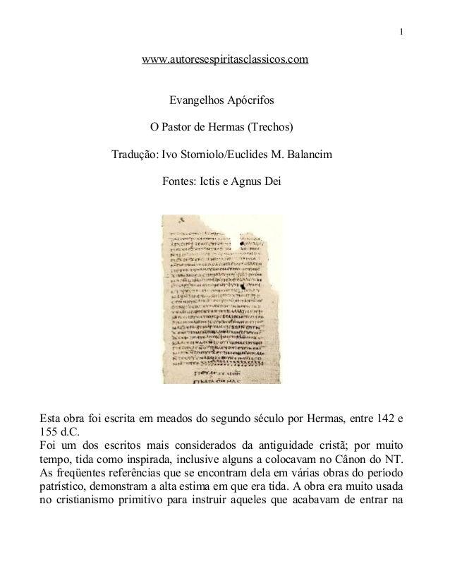1  www.autoresespiritasclassicos.com Evangelhos Apócrifos O Pastor de Hermas (Trechos) Tradução: Ivo Storniolo/Euclides M....