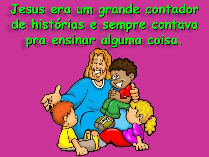 Jesus era um grande contador de histórias e sempre contava pra ensinar alguma coisa.