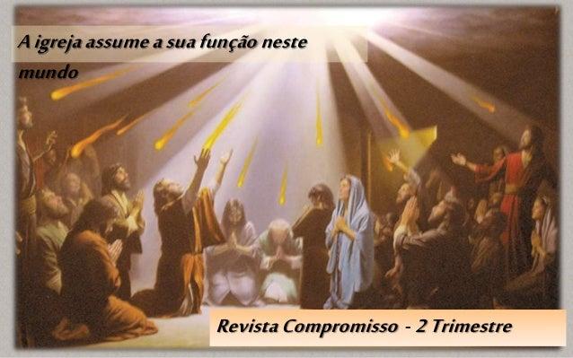 RevistaCompromisso - 2Trimestre Aigrejaassumeasuafunçãoneste mundo
