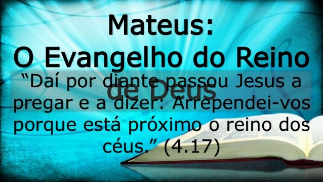 """Mateus: O Evangelho do Reino de Deus""""Daí por diante passou Jesus a pregar e a dizer: Arrependei-vos porque está próximo o ..."""