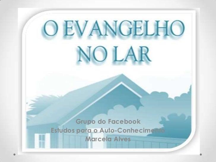 Grupo do Facebook<br />Estudos para o Auto-Conhecimento<br />Marcela Alves<br />