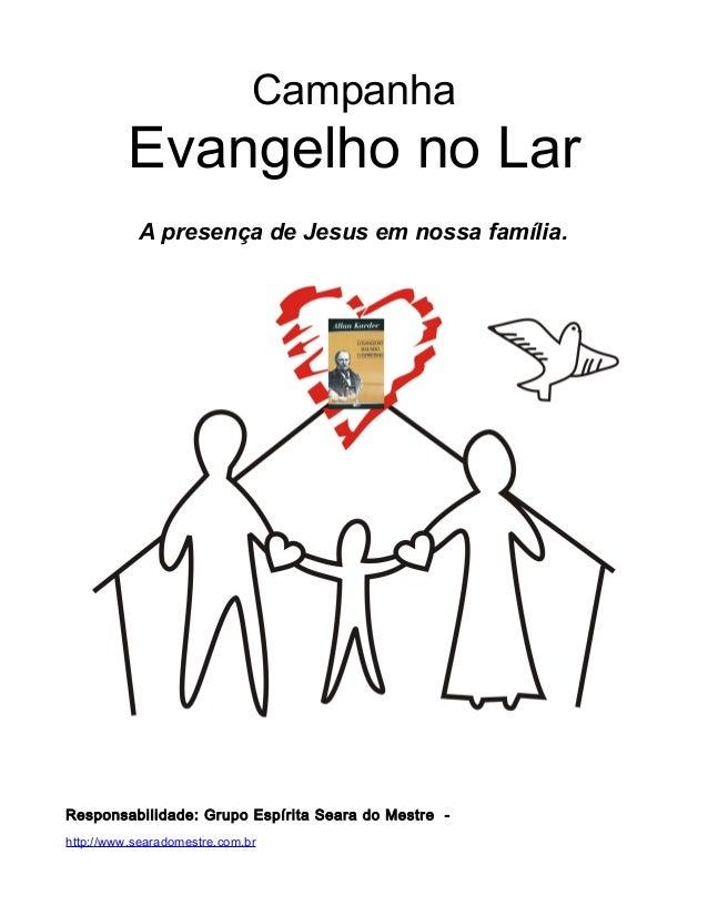 Campanha Evangelho no Lar A presença de Jesus em nossa família. Responsabilidade: Grupo Espírita Seara do Mestre - http://...